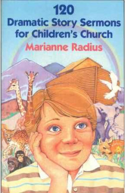 120 Dramatic Story Sermons for Children's Church