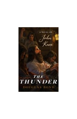 The Thunder - A novel on John Knox
