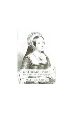 Katherine Parr - England's Godly Queen