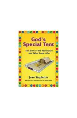 God's Special Tent - The Story of the Tabernacle and what came after