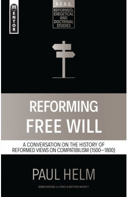Reforming Free Will - A Conversation on the History of Reformed Views on Compatibilism (1500-1800)