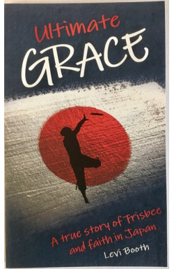 Ultimate Grace: A True Story of Frisbee and Faith in Japan