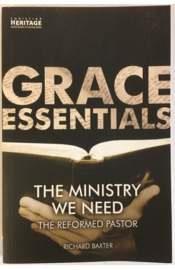 Grace Essentials: The Ministry We Need: The Reformed Pastor