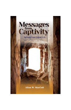 Messages from Captivity - Sermons from Ezekiel 1-24