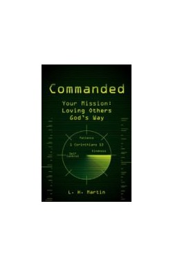 Commanded. Your Mission: Loving Others God's Way