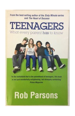 Teenagers: What Every Parent Has To Know