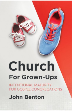 Church for Grown-Ups - Intentional Maturity for Gospel Congregations