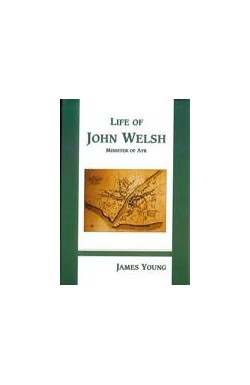 Life of John Welsh - Minister of Ayr