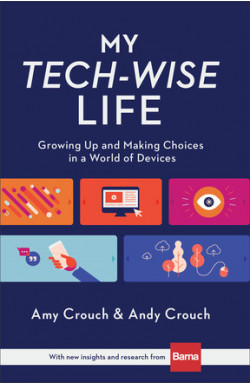 My Tech-Wise Life - Growing Up and Making Choices in a World of Devices
