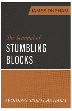 The Scandal of Stumbling Blocks - Avoiding Spiritual Harm