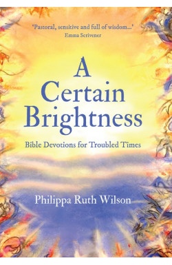 A Certain Brightness - Bible Devotions for Troubled Times