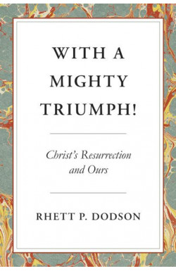 With a Mighty Triumph! Christ's Resurrection and Ours