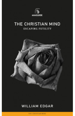 The Christian Mind - Escaping Futility