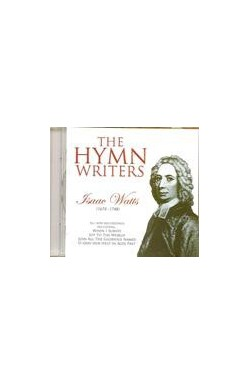 The Hymn Writers - Isaac Watts (1674-1748)