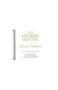The Hymn Writers - Timeless Collection