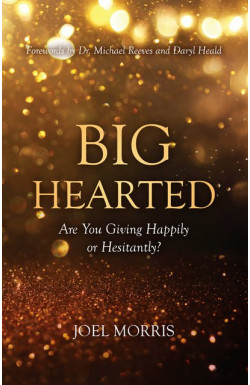Big Hearted - Are you Giving Happily or Hesitantly?