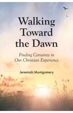 Walking Toward the Dawn - Finding Certainty in our Christian Experience