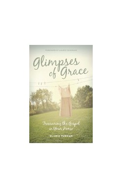 Glimpses of Grace - Treasuring the Gospel in your Home