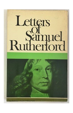 Letters of Samuel Rutherford: A Selection