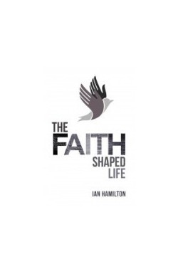 The Faith Shaped Life