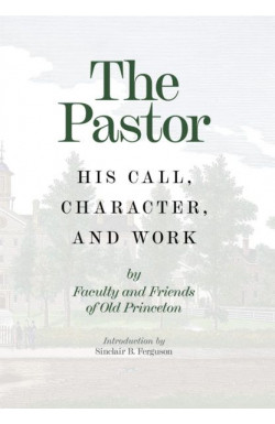The Pastor - His Call, Character and Work