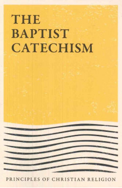 The Baptist Catechism