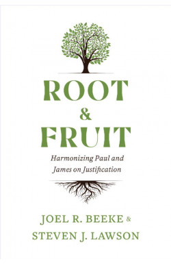 Root & Fruit - Harmonizing Paul and James on Justification