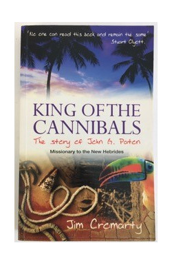 King of the Cannibals: The Story of John G Paton (Missionary to New Hebrides)
