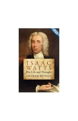 Isaac Watts - His Life and Thought