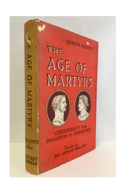 Age of Martyrs: Christianity From Diocletian to Constantine