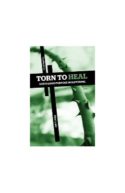 Torn to Heal - God's Good Purpose in Suffering