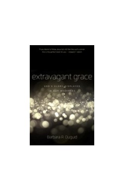 Extravagant Grace - God's Glory Displayed in Our Weakness