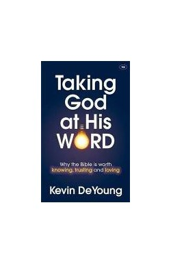 Taking God at His Word - Why the Bible is worth knowing, trusting and loving