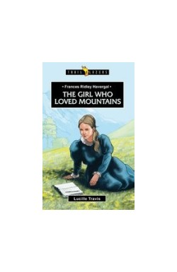 Frances Ridley Havergal - The Girl who Loved Mountains