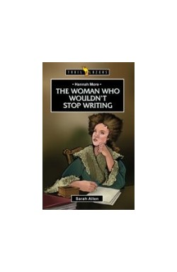 The Woman who wouldn't Stop Writing - Hannah More