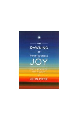 The Dawning of Indestructible Joy - Daily Readings for Advent