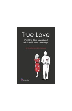 True Love - What the Bible says about Relationships and Marriage
