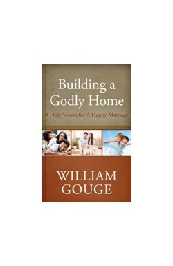 Building a Godly Home - A Holy Vision for a Happy Marriage