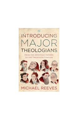 Introducing Major Theologians - From the Apostolic Fathers to the Twentieth Century