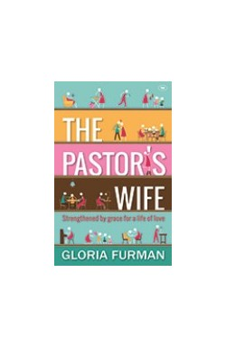 The Pastor's Wife - Strengthened by grace for a life of love