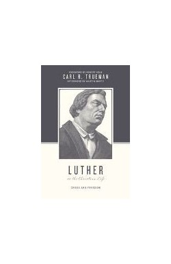 Luther on the Christian Life - Cross and Freedom