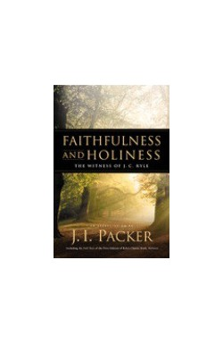 Faithfulness and Holiness - The Witness of J C Ryle