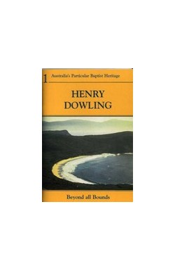 Henry Dowling - Beyond all Bounds: A life in England and Australia 1780-1869