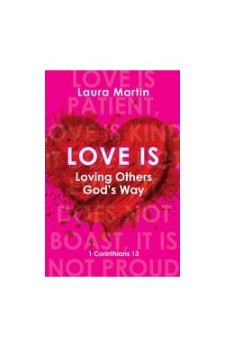 Love Is - Loving Others God's Way