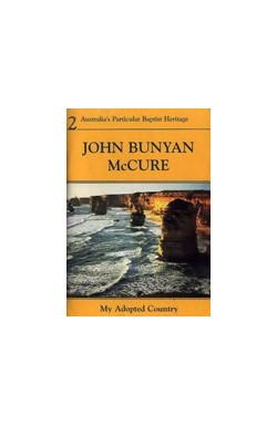 John Bunyan McCure - My Adopted Country: Missionary Life in Victoria 1852-1861