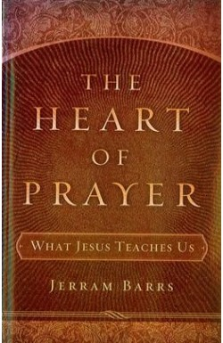 The Heart of Prayer - What Jesus Teaches Us