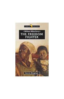The Freedom Fighter - William Wilberforce