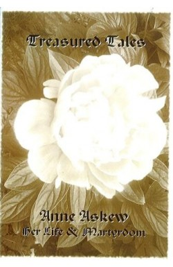 Anne Askew - Her Life and Martyrdom