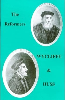 The Reformers - Wycliffe & Huss