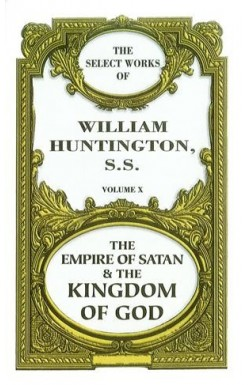 Select Works Vol 10 - The Empire of Satan & the Kingdom of God